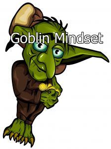 Goblin Mindset: What is the goal?
