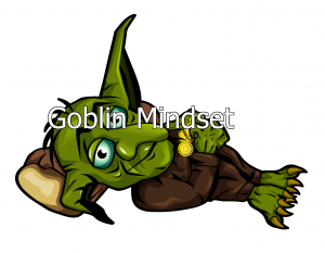 Goblin Mindset: Keep the right mental attitude