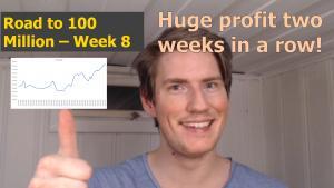 Huge profit two weeks in a row! – Road to 100 Million Week 8
