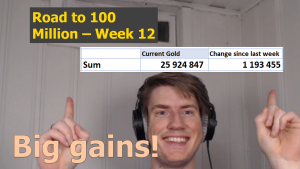 Big Gains – Road to 100 Million Gold – Week 12