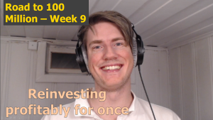 Reinvesting for a profit – Road to 100 Million Week 9