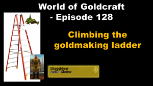Climbing the goldmaking Ladder – World of Goldcraft Episode 128
