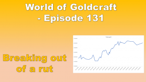 Breaking out of a rut – World of Goldcraft – Episode 131