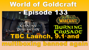 TBC Launch, 9.1 and multiboxing banned again – World of Goldcraft 133