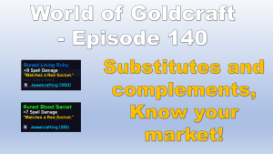 Substitutes and complimentary goods, know your markets – World of Goldcraft 140