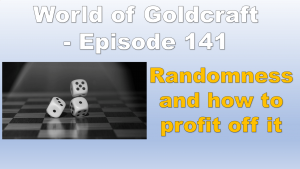 Randomness and how to profit off it – World of Goldcraft 141
